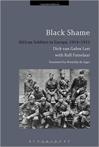 Black Shame: African Soldiers in Europe, 1914-1922 by Dick van Galen Last, translated by Marjolijn de Jager